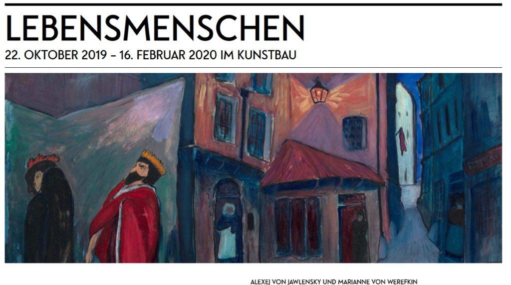 Lebensmenschen. Eine Ausstellung zum Künstlerpaar Alexej von Jawlensky und Marianne von Werefkin im Lenbachhaus/Kunstbau. Ausstellungen in München im Herbst - Winter 2019/2020